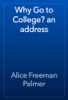 Alice Freeman Palmer - Why Go to College? an address artwork