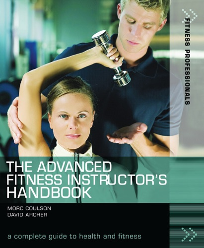 Morc Coulson & David Archer - The Advanced Fitness Instructor's Handbook