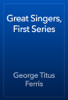 George Titus Ferris - Great Singers, First Series artwork