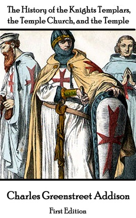 The History of the Knights Templars, the Temple Church, and the Temple -  The First Edition