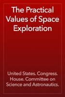 The Practical Values of Space Exploration