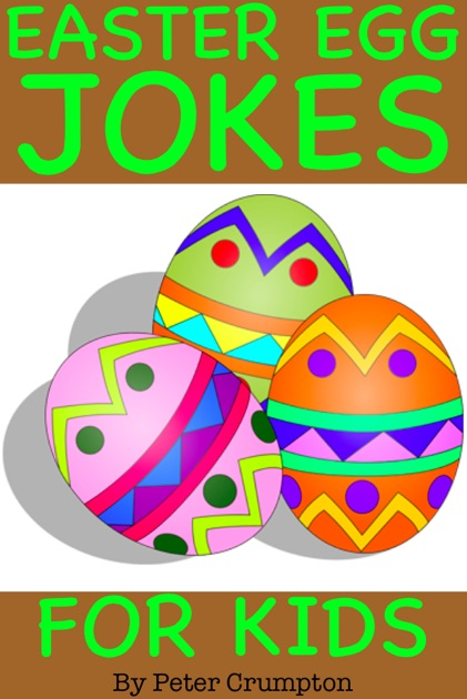 Egg Jokes: Easter Egg Jokes For Kids By Peter Crumpton On Apple Books