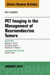 PET Imaging In The Management Of Neuroendocrine Tumors An Issue Of PET Clinics E-Book