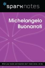 Michelangelo Buonarroti (SparkNotes Biography Guide)