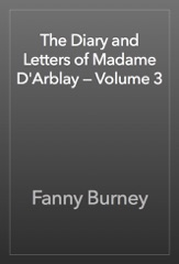 The Diary and Letters of Madame D'Arblay — Volume 3