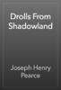Joseph Henry Pearce - Drolls From Shadowland artwork