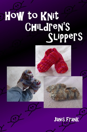 How to Knit Children's Slippers - Janis Frank - Janis Frank