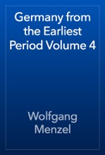 Germany from the Earliest Period Volume 4