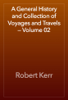 Robert Kerr - A General History and Collection of Voyages and Travels — Volume 02 artwork