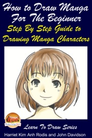 HOW TO DRAW MANGA FOR THE BEGINNER: STEP BY STEP GUIDE TO DRAWING MANGA CHARACTERS