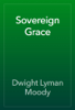 Dwight Lyman Moody - Sovereign Grace artwork