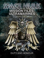 Space Hulk Mission Files: Ultramarines - Duty and Honour