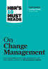 Harvard Business Review, John P. Kotter, W. Chan Kim & Renée A. Mauborgne - HBR's 10 Must Reads on Change Management (including featured article