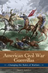 American Civil War Guerrillas Changing The Rules Of Warfare