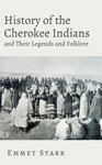 History Of The Cherokee Indians And Their Legends And Folklore