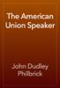 John Dudley Philbrick - The American Union Speaker artwork