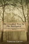 The Crooked Tree In The Back Yard A Christian Contemporary  Historical Mystery