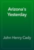 John Henry Cady - Arizona's Yesterday обложка