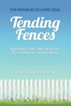 Tending Fences  Building Safe And Healthy Relationship Boundaries The Parables Of Avery Soul