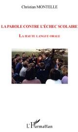 La parole contre l'échec scolaire: La haute langue orale - Christian Montelle