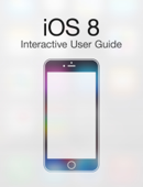 iOS 8 Interactive User Guide