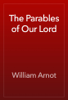 William Arnot - The Parables of Our Lord artwork