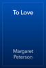 Margaret Peterson - To Love artwork