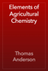 Thomas Anderson - Elements of Agricultural Chemistry artwork