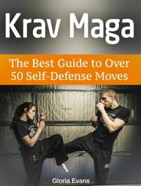 Krav Maga: The Best Guide to Over 50 Self-Defense Moves