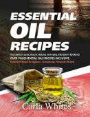 Essential Oil Recipes: The Complete Guide, Health, Healing, Anti Aging, And Beauty Reference Over 700 Essential Oils Recipes Inclusive. (Essential Oils Recipes For Beginners....Aromatherapy Book)