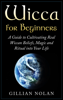 Gillian Nolan - Wicca: Wicca for Beginners: A Guide to Cultivating Real Wiccan Beliefs, Magic and Ritual into Your Life  artwork