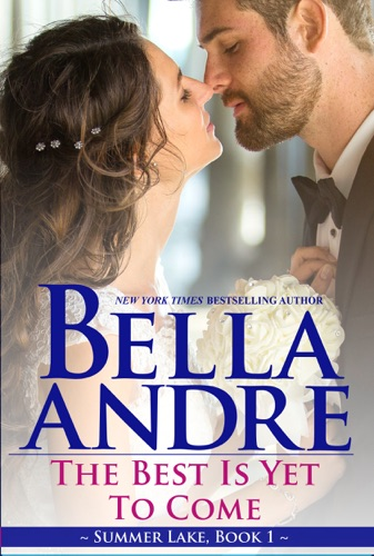 Bella Andre - The Best Is Yet to Come: New York Sullivans Spinoff (Summer Lake, Book 1)