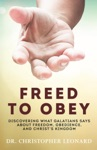 Freed To Obey Discovering What Galatians Says About Freedom Obedience And Christs Kingdom