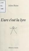 L'Arc c'est la lyre : Poème en chair et en os
