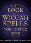 The Only Book Of Wiccan Spells Youll Ever Need