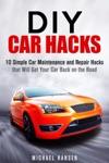 DIY Car Hacks 10 Simple Car Maintenance And Repair Hacks That Will Get Your Car Back On The Road