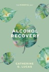 Alcohol Recovery The Mindful Way