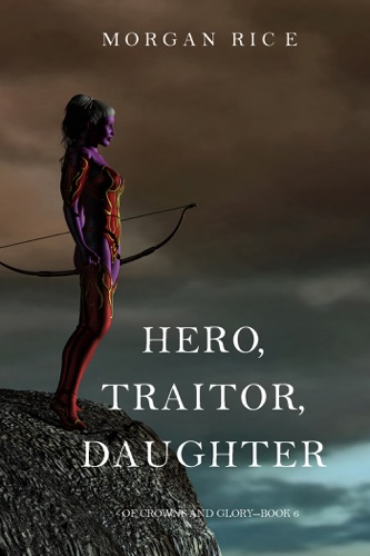 Morgan Rice - Hero, Traitor, Daughter (Of Crowns and Glory—Book 6)