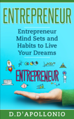 Entrepreneur: Entrepreneur Mind Sets and Habits To Live Your Dreams