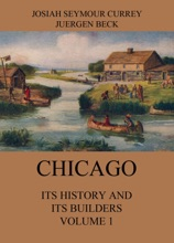 Chicago: Its History and its Builders, Volume 1