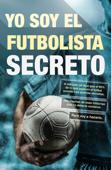 Yo soy el futbolista secreto Book Cover