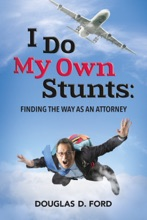 I Do My Own Stunts:  Finding The Way As An Attorney