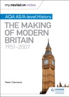 My Revision Notes AQA ASA-level History The Making Of Modern Britain 1951-2007