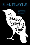 The Hours Of Creeping Night A Collection Of Dark Speculative Short Fiction