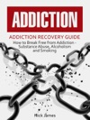 Addiction Addiction Recovery Guide How To Break Free From Addiction - Substance Abuse Alcoholism And Smoking