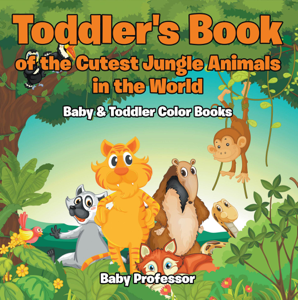 Toddler's Book of the Cutest Jungle Animals in the World - Baby & Toddler Color Books Boekomslag