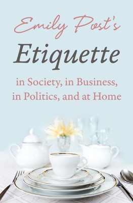 Emily Post's Etiquette in Society, in Business, in Politics, and at Home