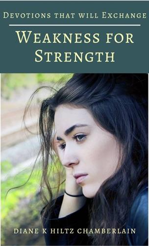 Diane K Hiltz Chamberlain - Devotions that will Exchange Weakness for Strength