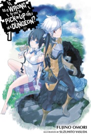 Is It Wrong to Try to Pick Up Girls in a Dungeon?, Vol. 1 (light novel) PDF Download