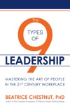 The 9 Types Of Leadership Mastering The Art Of People In The 21st Century Workplace